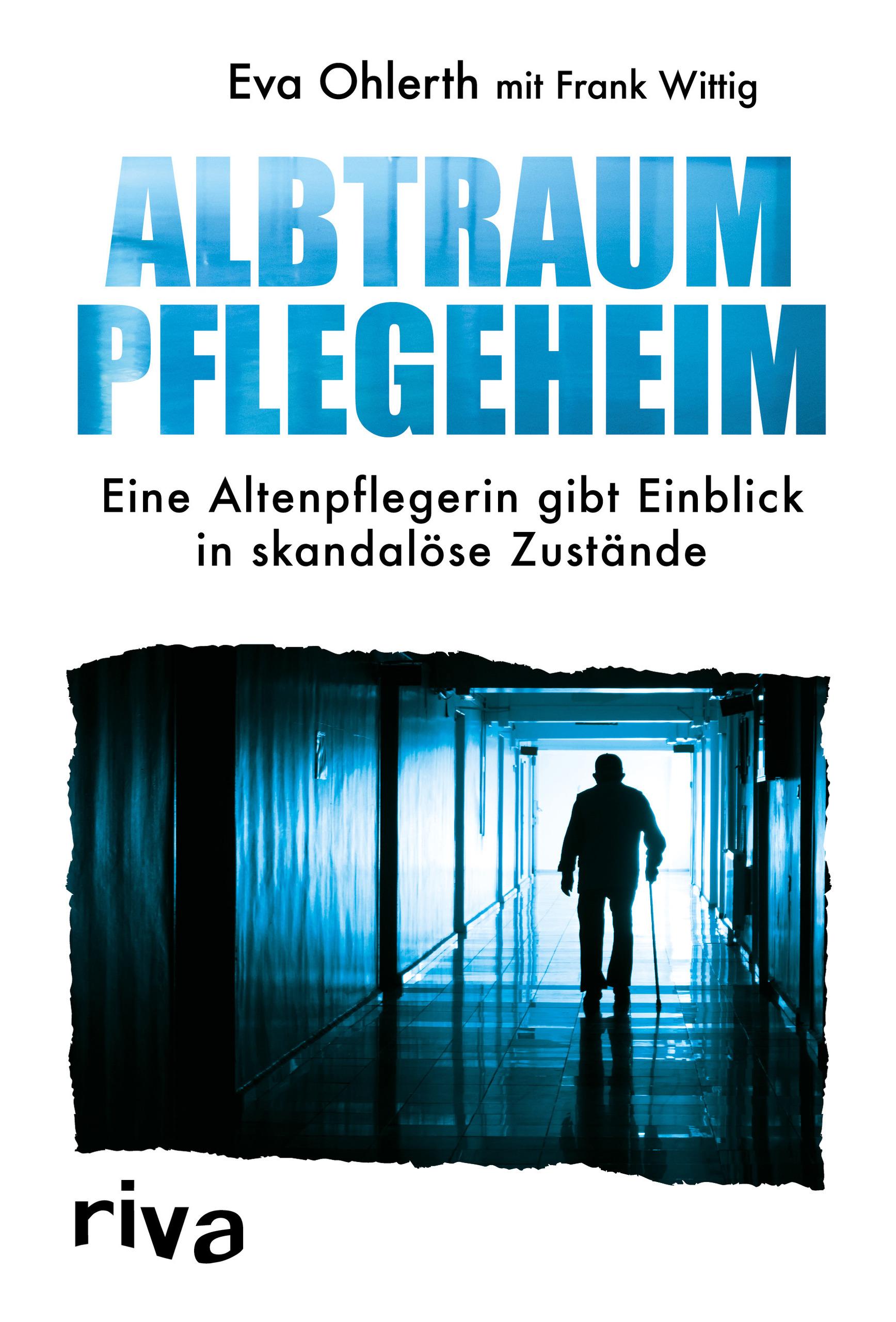 Albtraum Pflegeheim von Eva Ohlerth und Frank Wittig©rivaverlag.de